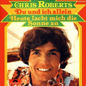 """Roberts, Chris - Du Und Ich Allein / Heute Lacht Mich Die Sonne An [7"""" Single]"""