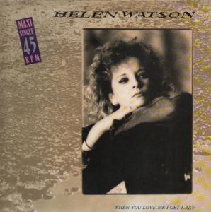 "Watson, Helen - When You Love Me I Get Lazy [12"" Maxi]"