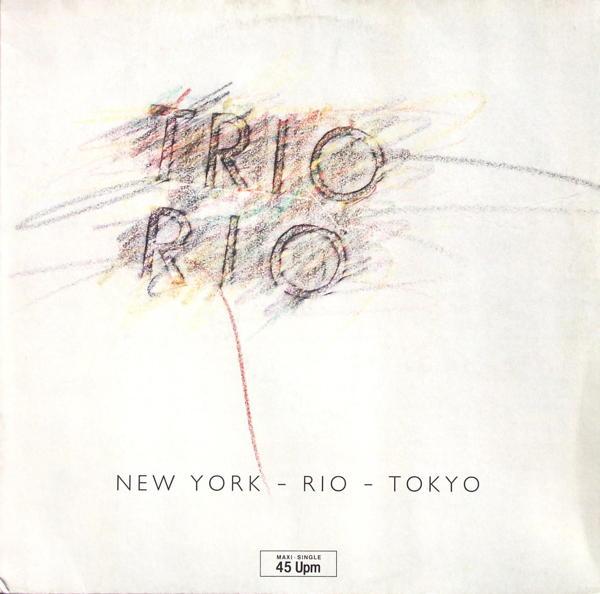 """Trio Rio - New York - Rio - Tokyo [12"""" Maxi]"""