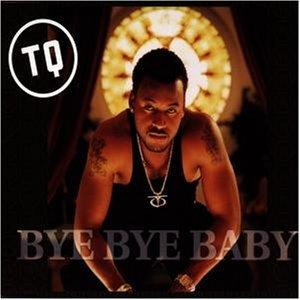 TQ - Bye Bye Baby [CD-Single]