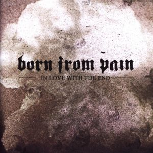 Born From Pain - In Love With The End [CD]