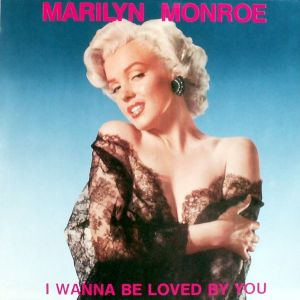 Monroe, Marilyn - I Wanna Be Loved By You [LP]