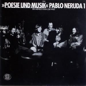 Poesie & Musik - Pablo Neruda 1 - Ein Mensch Kam Zur Welt [LP]