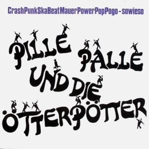 Pille Palle & Die Ötterpötter - Crash Punk Ska Beat Power Mauer Pop Pogo Sowieso [LP]