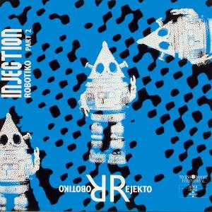 "Robotiko Rejekto - Injection (Robotiko Part 2) [12"" Maxi]"