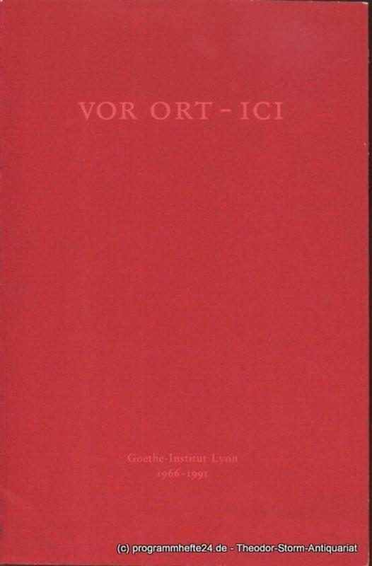 Beutler Bernhard ( Hrsg. ) Vor Ort - Ici. Goethe-Institut Lyon 1966-1991