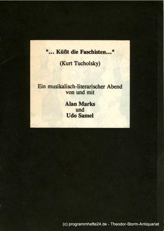 Tucholsky Kurt Küßt die Faschisten . Ein musikalisch-literarischer Abend von und mit Alan Marks und Udo Samel. Erstaufführung am 4. März 1993 im Kammermusiksaal der Philharmonie Berlin. Programmheft