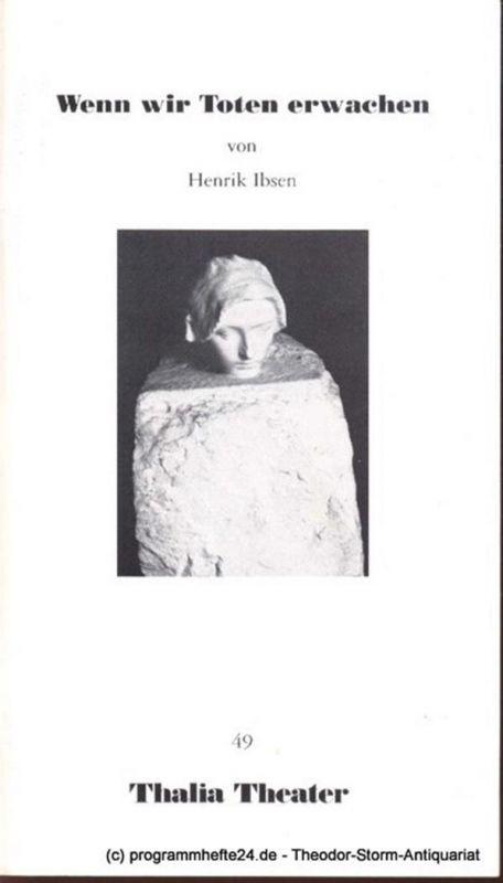 Thalia Theater, Flimm Jürgen Programmheft Wenn wir Toten erwachen. Ein dramatischer Epilog in drei Akten von Henrik Ibsen. Premiere 24. November 1990 Thalia Theater 49