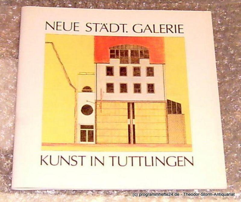 Stadtverwaltung Tuttlingen Festschrift zur Eröffnung der neuen Städt. Galerie am 10. Oktober 1987 sowie des Skulpturenweges anläßlich der 1. Tuttlinger Kulturtage. Kunst in Tuttlingen