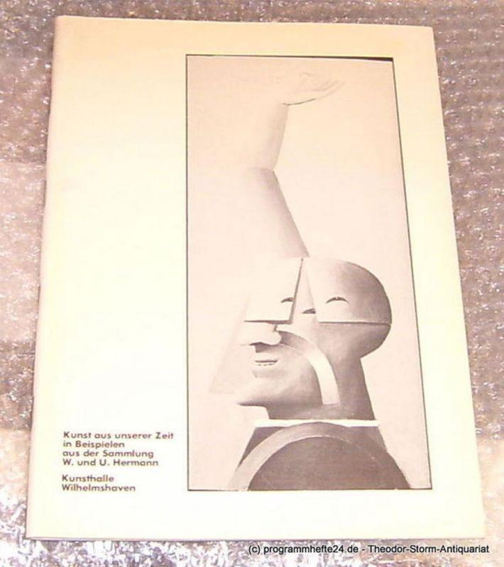 Hermann Wolf Kunst aus unserer Zeit in Beispielen aus der Sammlung Wolf und Ursula Hermann. Kunsthalle Wilhelmshaven 27. Oktober bis 19. November 1978