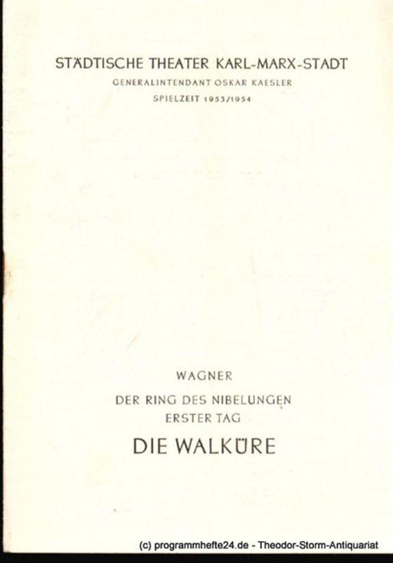 Städtische Theater Karl-Marx-Stadt, Oskar Kaesler, Ebermann Wolf Programmheft Die Walküre. Erster Tag aus dem Bühnenfestspiel Der Ring des Nibelungen von Richard Wagner. Spielzeit 1953 / 1954
