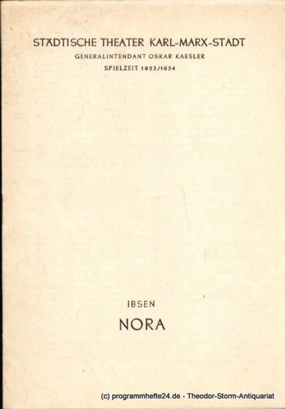 Städtische Theater Karl-Marx-Stadt, Oskar Kaesler, Ebermann Wolf, LEimert Kurt Programmheft Nora oder Ein Puppenheim. Schauspiel von Henrik Ibsen. Spielzeit1953 / 1954