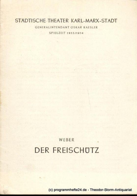 Städtische Theater Karl-Marx-Stadt, Oskar Kaesler, Müller Hans Programmheft Der Freischütz. Romantische Oper von Carl Maria von Weber. Spielzeit 1953 / 54