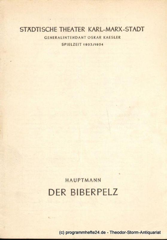 Städtische Theater Karl-Marx-Stadt, Oskar Kaesler, Ebermann Wolf Programmheft Der Biberpelz. Eine Diebeskomödie von Gerhart Hauptmann. Spielzeit 1953 / 1954