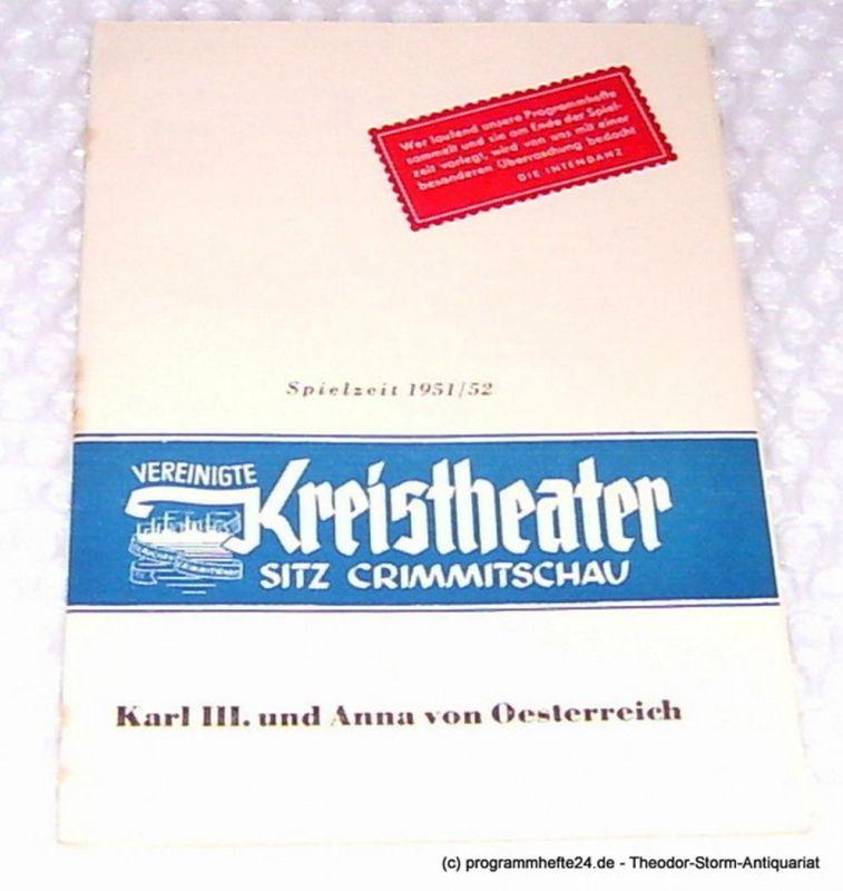 Vereinigte Kreistheater Sitz Crimmitschau, Manfred Wedlich, Wanke HKF. Programmheft Karl III. und Anna von Österreich. Lustspiel von Manfred Rößner. Spielzeit 1951 / 52 Nummer 21