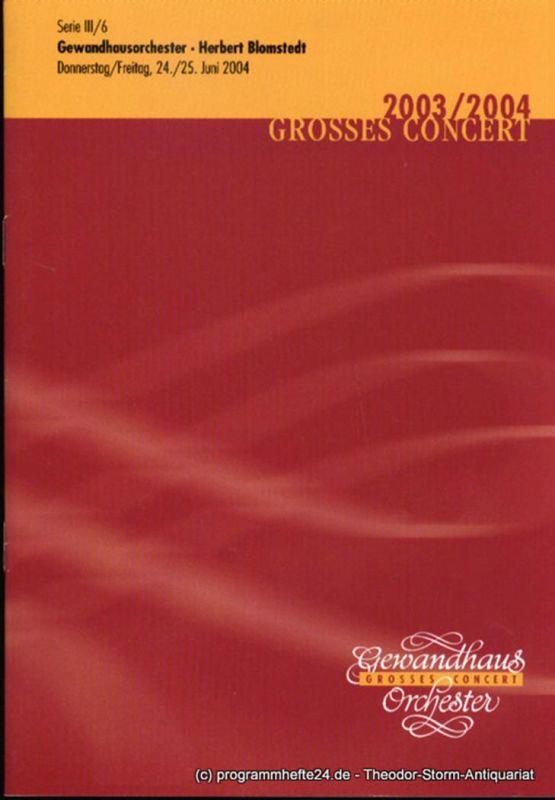 Gewandhaus zu Leipzig, Herklotz Renate Programmheft Gewandhausorchester Herbert Blomstedt. 24./25. Juni 2004. Serie III / 6. Grosses Concert. Blätter des Gewandhauses. Spielzeit 2003 / 2004