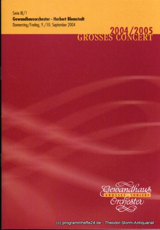 Gewandhaus zu Leipzig, Herklotz Renate Programmheft Gewandhausorchester Herbert Blomstedt. 9./10. September 2004. Serie III / 1. Grosses Concert. Blätter des Gewandhauses. Spielzeit 2004 / 2005