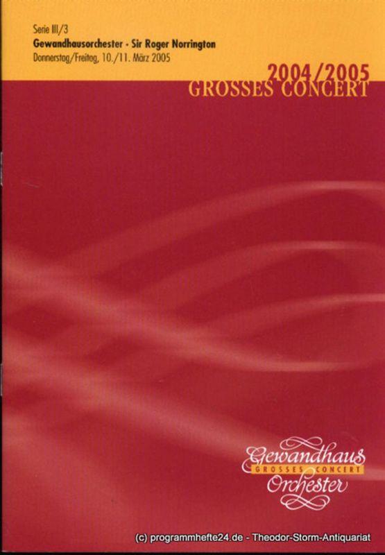 Gewandhaus zu Leipzig, Herklotz Renate Programmheft GewandhausorchesterSir Roger Norrington. 10./11. März 2005. Serie III / 3. Grosses Concert. Blätter des Gewandhauses. Spielzeit 2004 / 2005