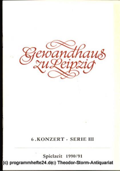 Gewandhaus zu Leipzig, Gewandhauskapellmeister Kurt Masur, Herklotz Renate Programmheft 6. Konzert Serie III. Blätter des Gewandhauses – Spielzeit 1990 / 91