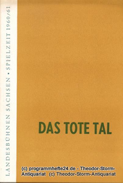 Landesbühnen Sachsen, Intendant Rudi Kostka, Dieter Anderson Programmheft Das tote Tal. Schauspiel von Alexander Kron. Premiere: 4. Februar 1961. Landesschauspiel 1960 / 61 Heft 5