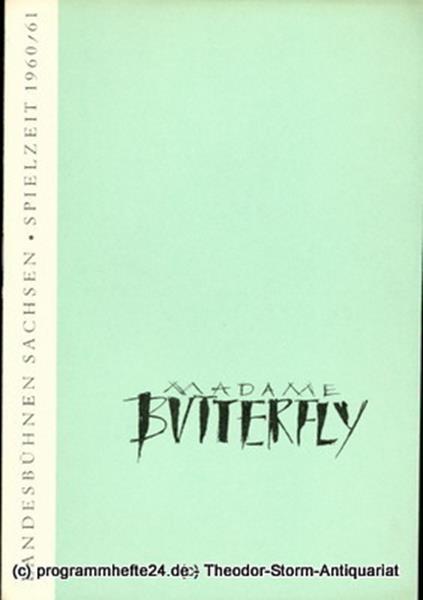 Landesbühnen Sachsen, Intendant Rudi Kostka, Dieter Härtwig Programmheft Madame Butterfly. Tragödie einer Japanerin. Premiere 13. Oktober 1960. Spielzeit 1960 / 61 Landesoper Heft 1