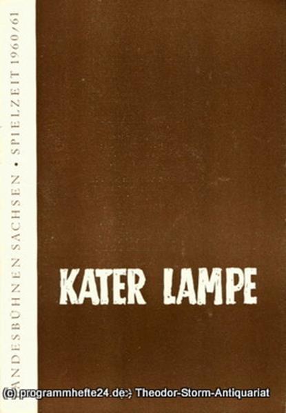 Landesbühnen Sachsen, Intendant Rudi Kostka, Dieter Anderson Programmheft Kater Lampe. Lustspiel von Emil Rosenow. Premiere 16. April 1961. Landesschauspiel 1960 / 61 Heft 7