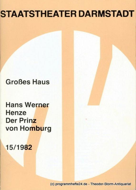 Staatstheater Darmstadt, Kurt Horres, Vita Huber, Hans Werner Henze Programmheft 15 / 1982 Der Prinz von Homburg. Oper von Hans Werner Henze. Premiere 5. September 1982 Großes Haus