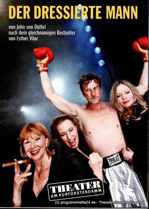 Theater am Kurfürstendamm, Direktion Woelffer Programmheft Der dressierte Mann von John von Düffel. Premiere 22. April 2012