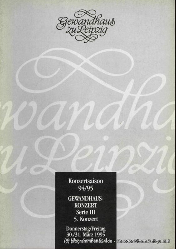 Gewandhaus zu Leipzig, Kurt Masur, Renate Herklotz,Renate Schaaf Programmheft Gewandhauskonzert Serie III 5. Komzert. 30. / 31. März 1995 Großer Saal. Konzertsaison 94 / 95