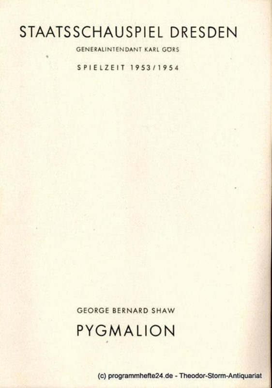 Staatsschauspiel Dresden, Karl Görs, Guido Reif Programmheft Pygmalion von George Bernard Shaw. Spielzeit 1953 / 1954