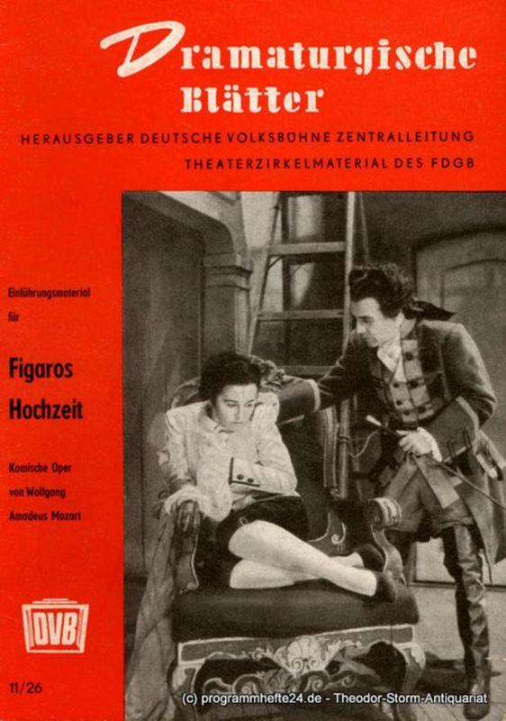 Deutsche Volksbühne Zentralleitung Dramaturgische Blätter. Einführungsmaterial zu Figaros Hochzeit. Komische Oper von Wolfgang Amadeus Mozart. Theaterzirkelmaterial des FDGB 11 / 26