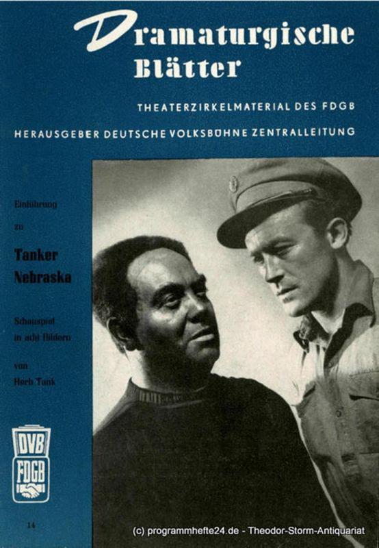 Deutsche Volksbühne Zentralleitung Dramaturgische Blätter. Einführung zu Tanker Nebraska. Schauspiel von Herb Tank. Theaterzirkelmaterialdes FDGB Nr. 14