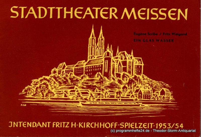 Stadttheater Meissen, Fritz H-Kirchhoff, Peter H. Stöhr Programmheft Ein Glas Wasser. Komödie von Eugene Scribe. Spielzeit 1953 / 54