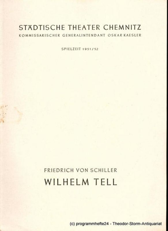 Städtische Theater Chemnitz, Oskar Kaesler, Hans Müller Programmheft Wilhelm Tell. Schauspiel von Friedrich Schiller. Spielzeit 1951 / 52