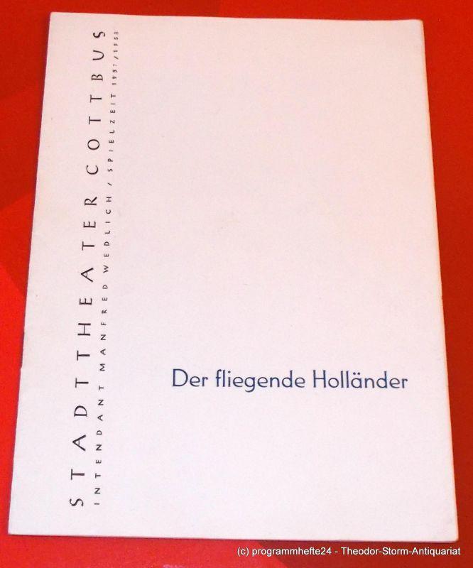 Stadttheater Cottbus, Manfred Wedlich, R. Freiesleben Programmheft Der fliegende Holländer. Romantische Oper von Richard Wagner. Spielzeit 1957 / 1958 Heft 1