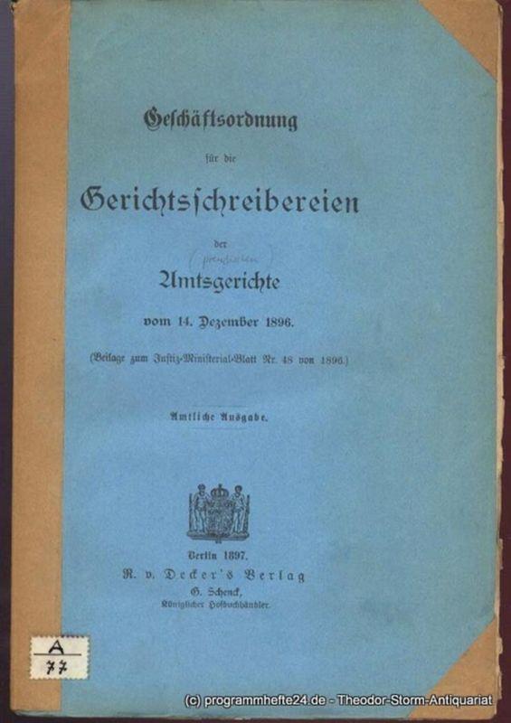 Justiz-Ministerial-Blatt Geschäftsordnung für die Gerichtsschreibereien der Amtsgerichte vom 14. Dezember 1896. ( Beilage zum Justiz-Ministerial-Blatt Nr. 48 von 1896 ) Amtliche Ausgabe