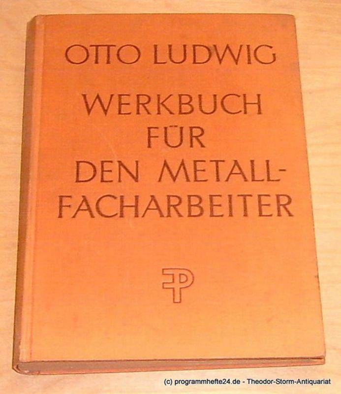 Ludwig Otto Werkbuch für den Metallfacharbeiter. Ein Lehr- und Nachschlagewerk für die Praxis des Metallgewerbes