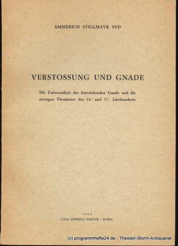 Stiglmayr Emmerich Verstossung und Gnade. Die Universalität der hinreichenden Gnade und die strengen Thomisten des 16. und 17. Jahrhunderts
