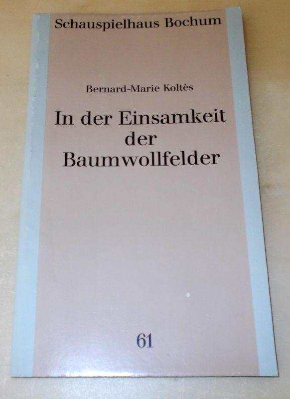 Schauspielhaus Bochum Programmheft In der Einsamkeit der Baumwollfelder von Bernard-Marie Koltes. Premiere 7. Juli 1991. Programmbuch Nr. 61 Spielzeit 1990 / 91