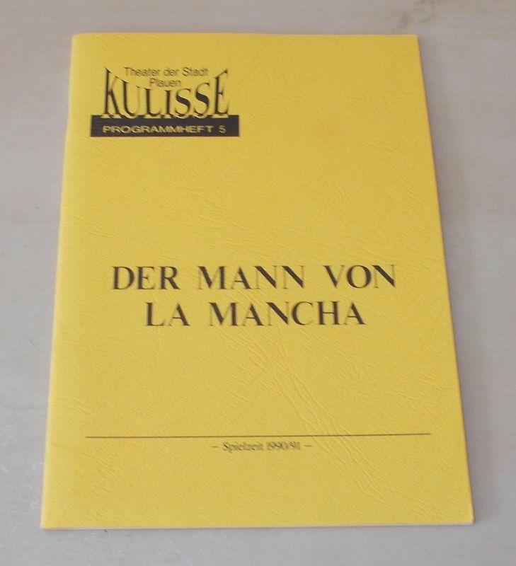 KULISSE Theater der Stadt Plauen, Peter Radestock, Eva Kühnel Programmheft Der Mann von La Mancha. Spielzeit 1990 / 91 Programmheft 5