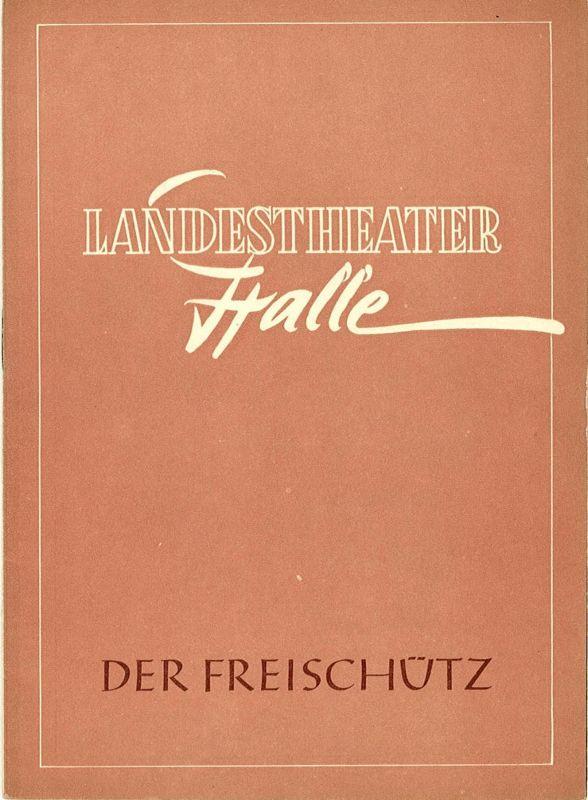 Landestheater Halle, Gerhard Starnberger Programmheft Der Freischütz. Spielzeit 1956 / 57 Programmheft Nr. 20 S. 219-242
