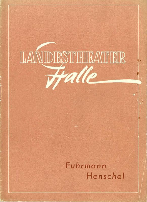 Landestheater Halle, Gerhard Starnberger Programmheft Fuhrmann Henschel. Spielzeit 1956 / 57 Programmheft Nr. 26 Seiten 293 - 312