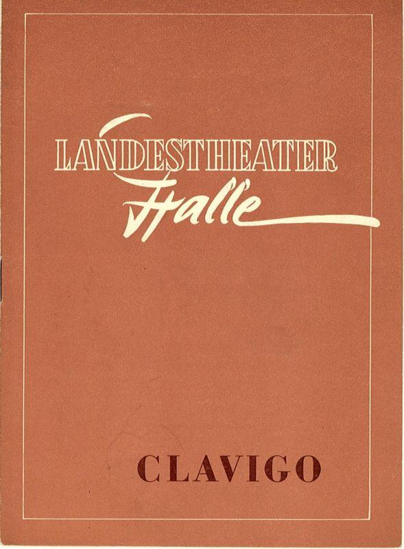 Landestheater Halle, Gerhard Starnberger Programmheft CLAVIGO. Spielzeit 1956 / 57 Programmheft Nr. 3 S. 21-32