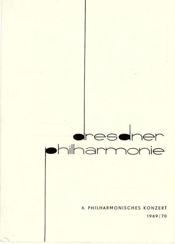 Dresdner Philharmonie, Kurt Masur, Dieter Härtwig Programmheft 6. Philharmonisches Konzert 20. / 21. Februar 1970 Festsaal des Kulturpalastes Dresden Spielzeit 1969 / 70