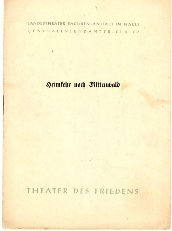 Landestheater Sachsen-Anhalt, Halle, Theater des Friedens, Fritz Diez, W. Ebeling Programmheft Heimkehr nach Mittenwald. Spielzeit 1954 / 55 Nr. 15 0
