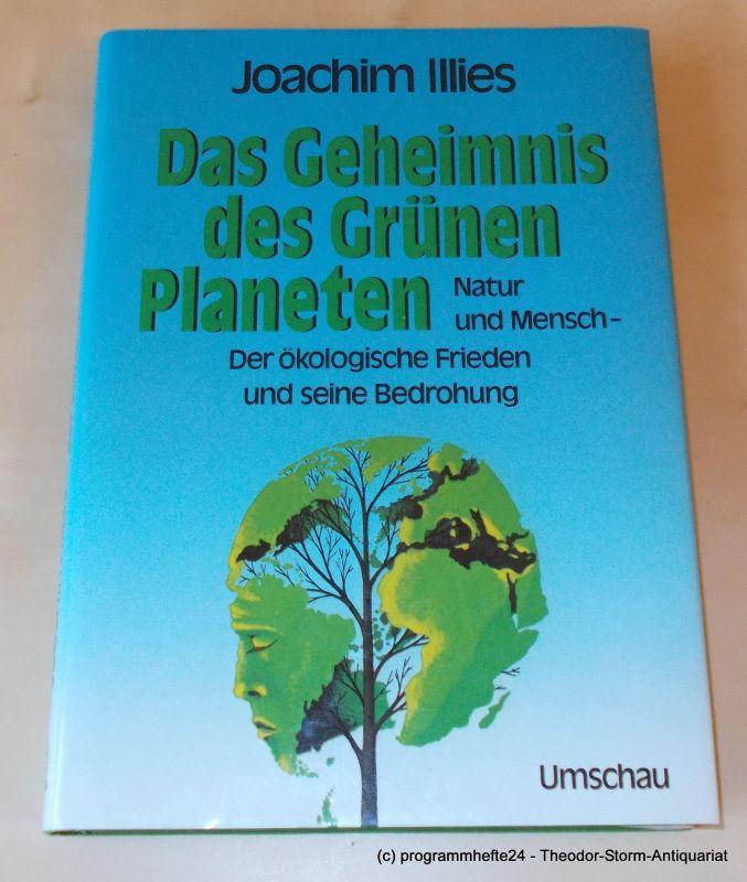 Joachim Illies Das Geheimnis des Grünen Planeten. Natur und Mensch - Der ökologische Frieden und seine Bedrohung