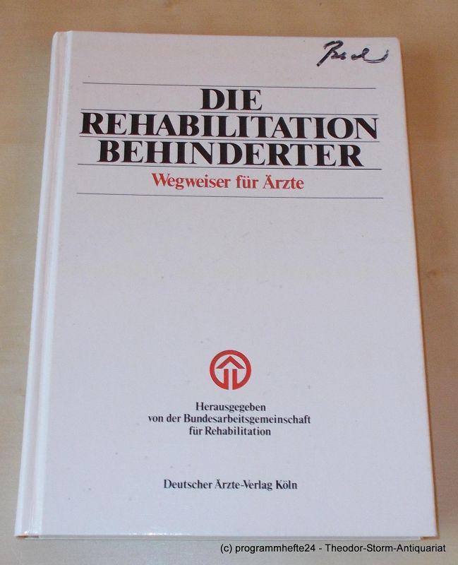 Die Rehabilitation Behinderter : Wegweiser für Ärzte (376910076x)