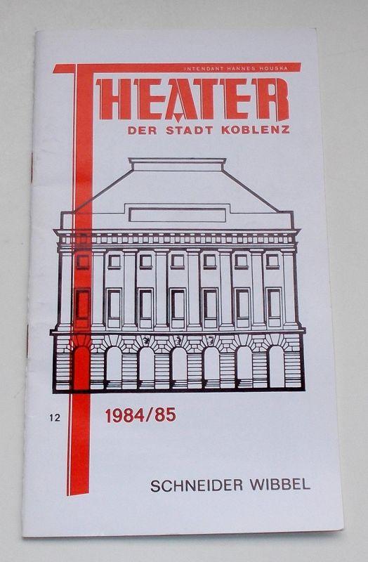 Theater der Stadt Koblenz, Hannes Houska, Rudi Strauch, Michaela Vogler Programmheft Schneider Wibbel. Komödie von Hans Müller-Schlösser. Premiere 22.5.1985. Spielzeit 1984 / 85 Heft 12