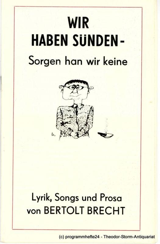 Theater der Stadt Schwedt, Helmut Frensel, Theo Heide, Immo Sennewald Programmheft Wir haben Sünden - Sorgen han wir keine. Lyrik, Songs, Prosa von Bertolt Brecht. Premiere 23.05.1981