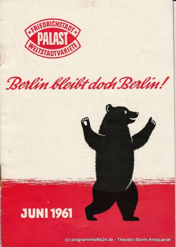 Friedrichstadt Palast Berlin, Weltstadtvariete, Gottfried Herrmann Programmheft Berlin bleibt doch Berlin ! Die neue Ausstattungs-Revue. Juni 1961